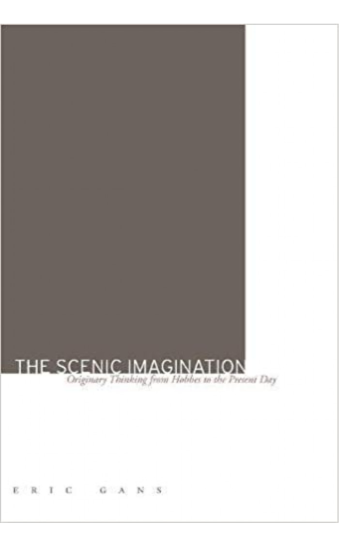 SCENIC IMAGINATION, THE : ORIGINARY THINKING FROM HOBBES TO THE PRESEN